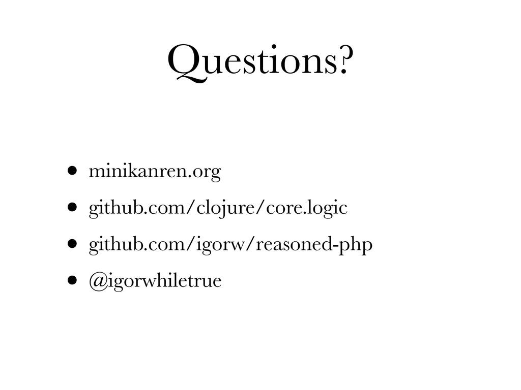 Questions? • minikanren.org • github.com/clojur...