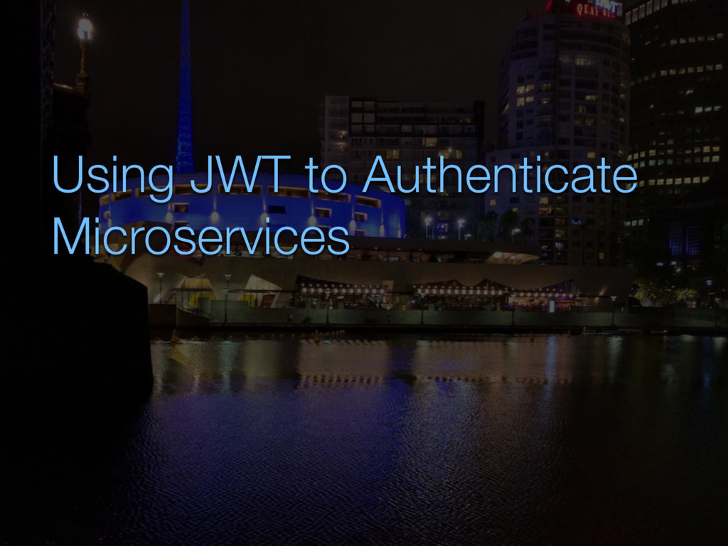 Using JWT to Authenticate Microservices