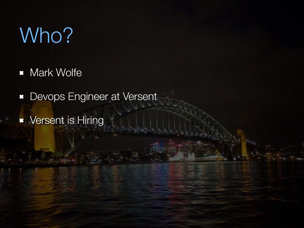 Who? Mark Wolfe Devops Engineer at Versent Vers...