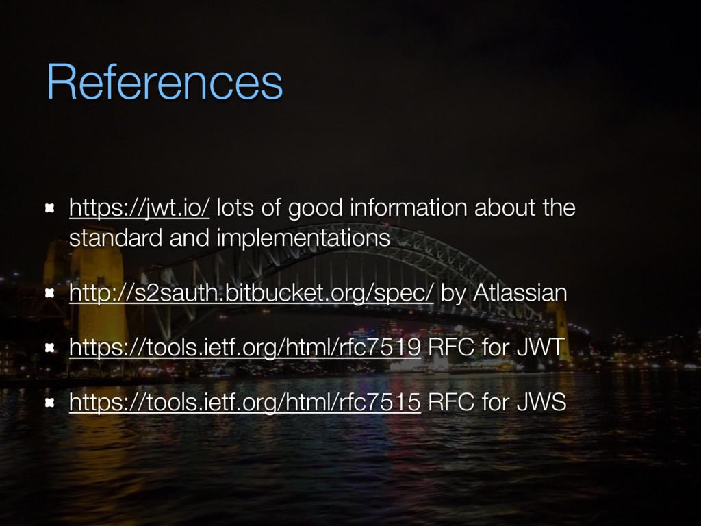 References https://jwt.io/ lots of good informa...