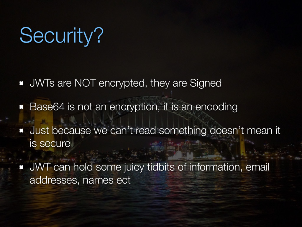 Security? JWTs are NOT encrypted, they are Sign...