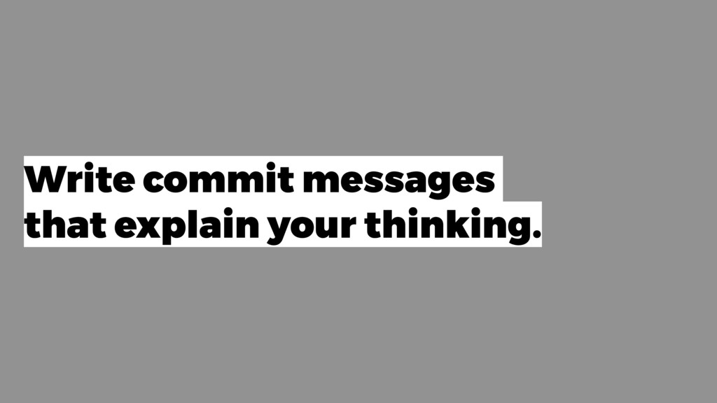 Write commit messages that explain your thinkin...