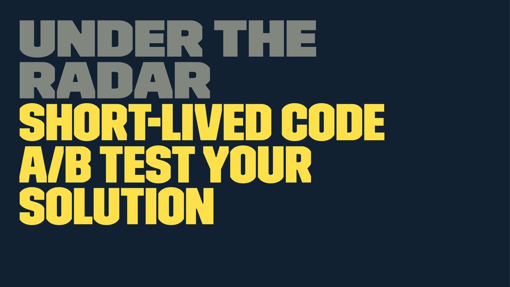 Under the radar Short-lived code A/B test your ...