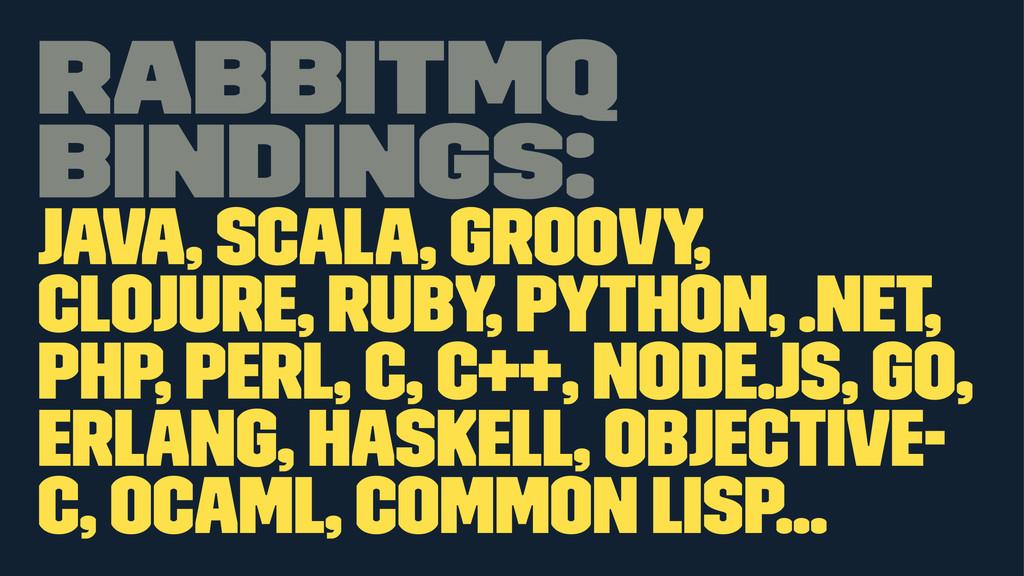 RabbitMQ bindings: Java, Scala, Groovy, Clojure...