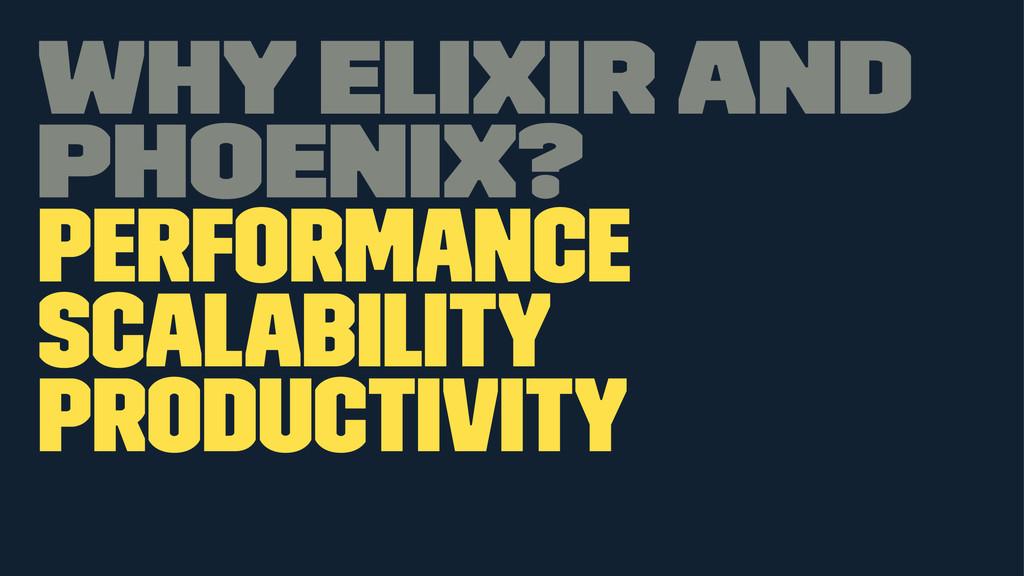 Why Elixir and Phoenix? Performance Scalability...