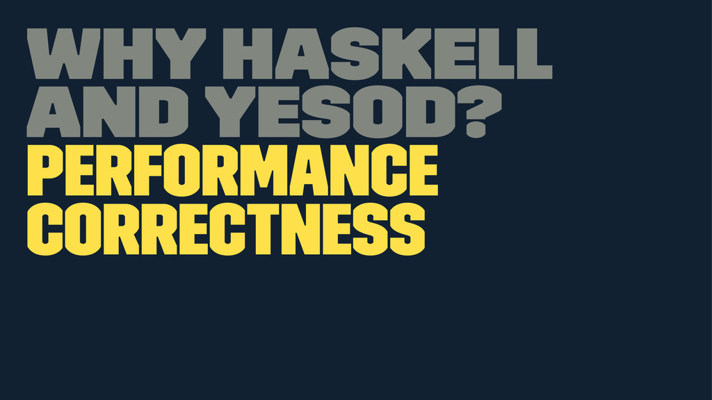 Why Haskell and Yesod? Performance Correctness