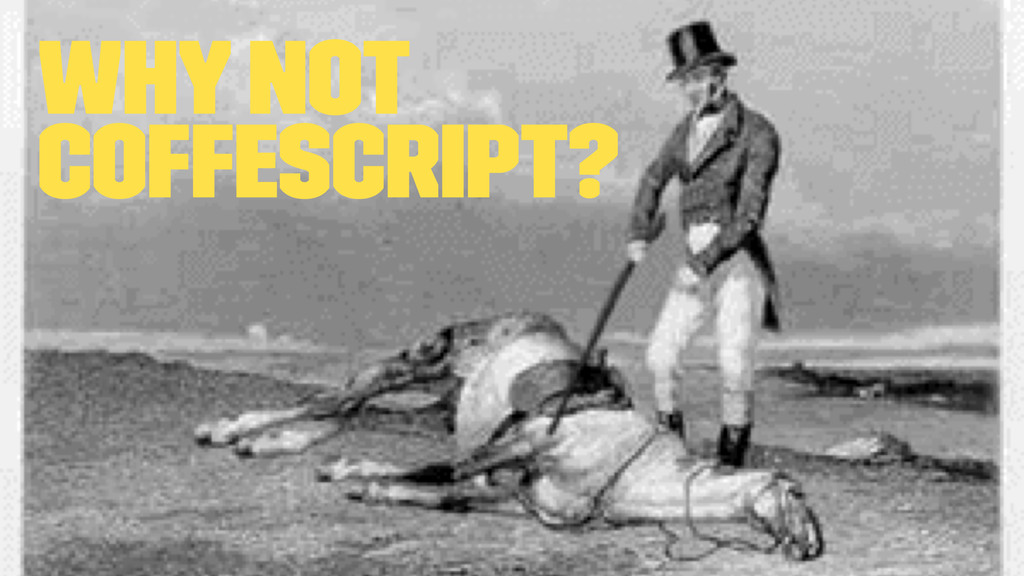 Why not CoffeScript?