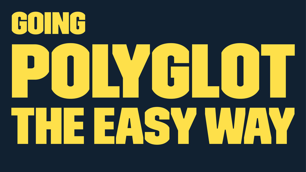 Going Polyglot the Easy Way