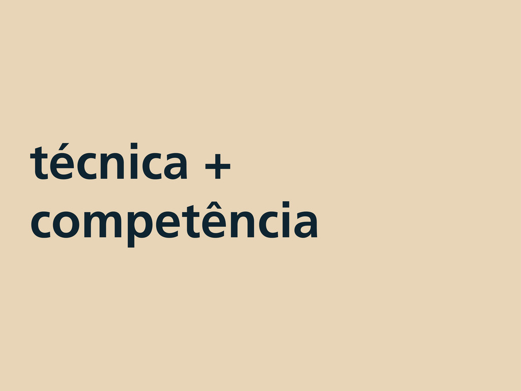 técnica + competência
