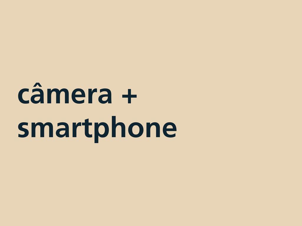 câmera + smartphone