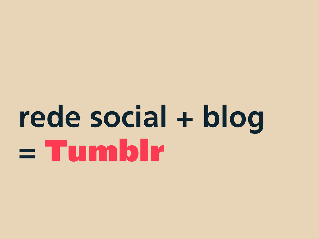 rede social + blog = Tumblr