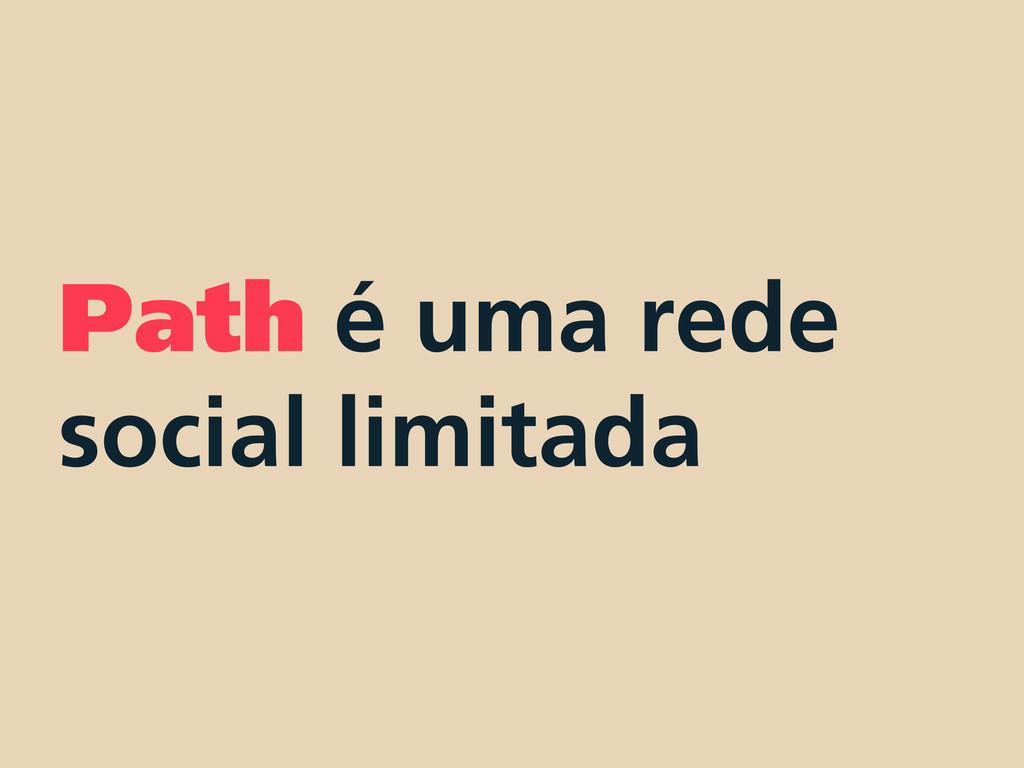 Path é uma rede social limitada