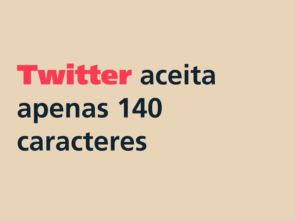 Twitter aceita apenas 140 caracteres