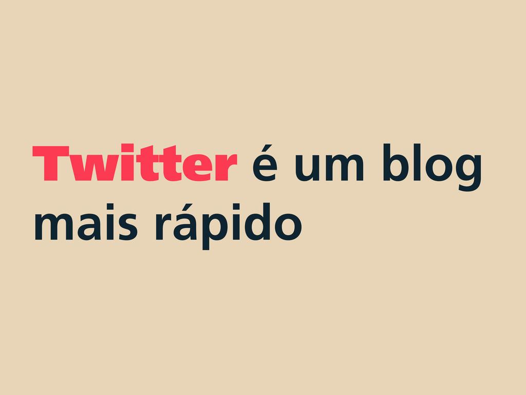 Twitter é um blog mais rápido