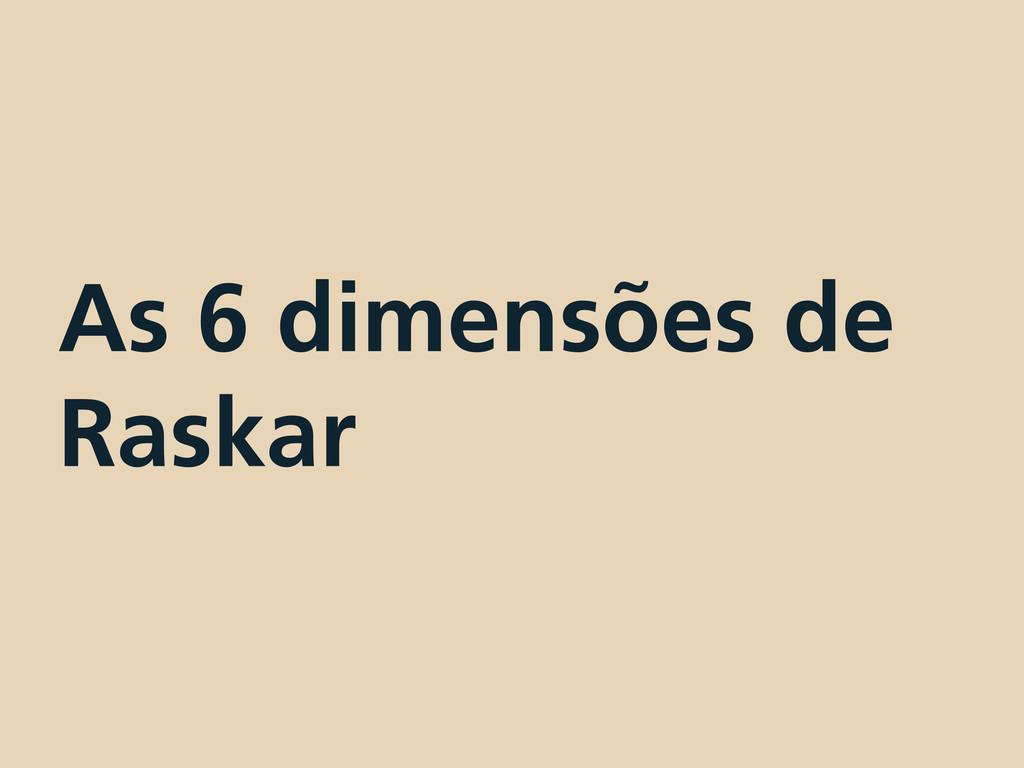 As 6 dimensões de Raskar