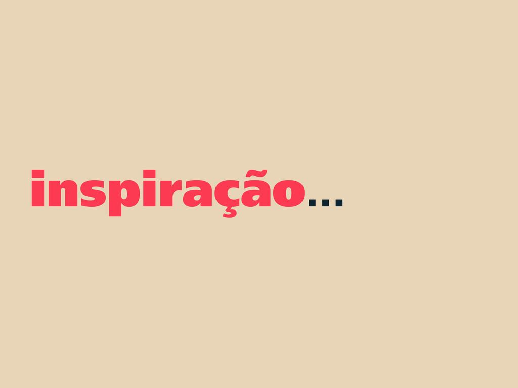 inspiração...