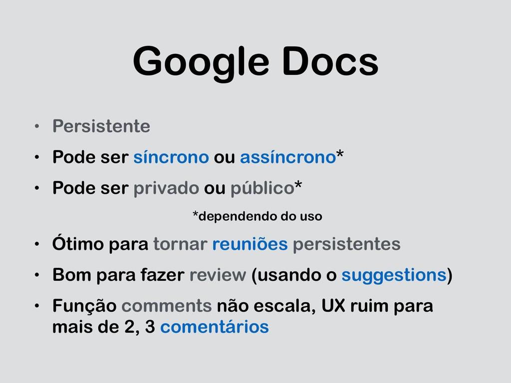 Google Docs • Persistente • Pode ser síncrono o...