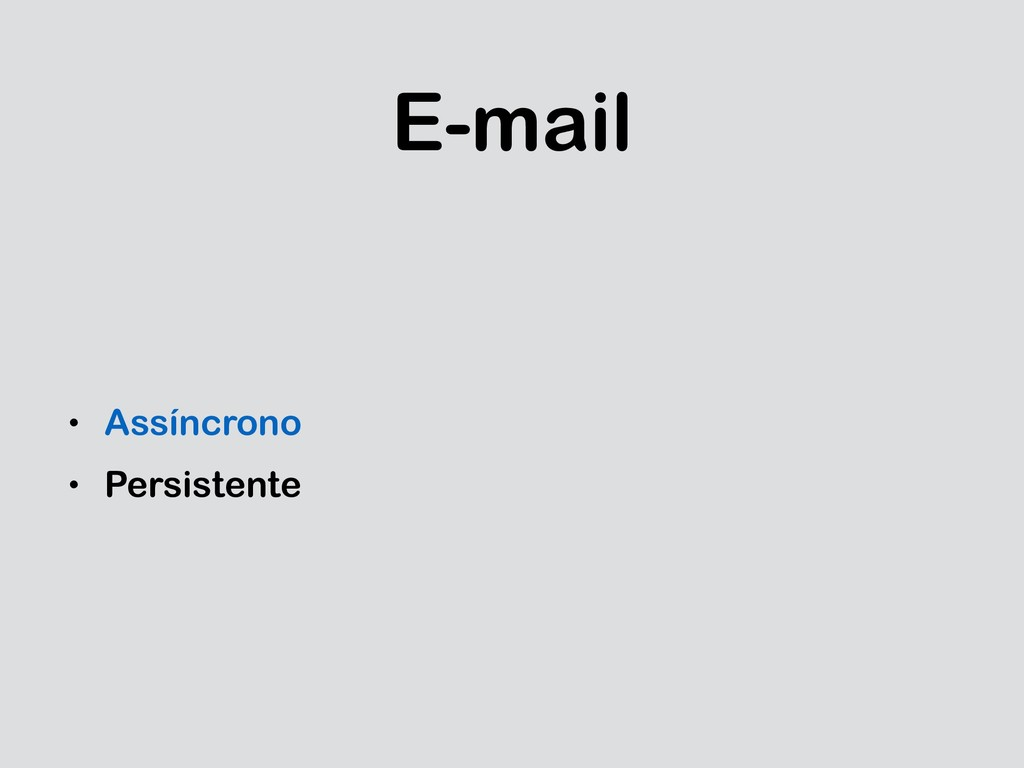 E-mail • Assíncrono • Persistente