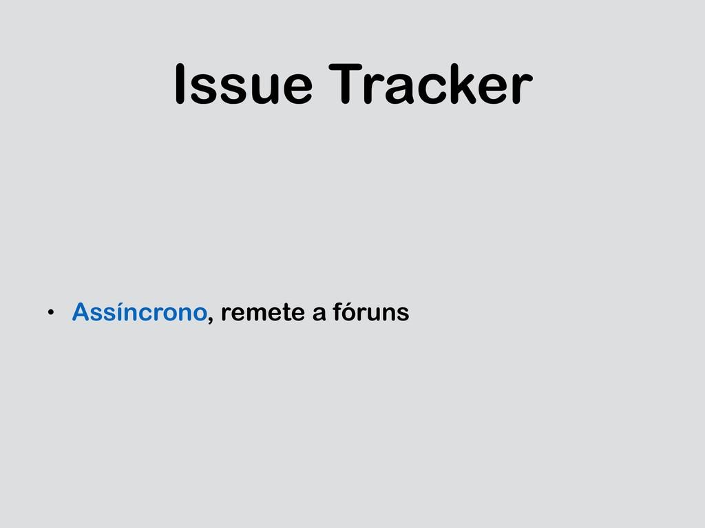 Issue Tracker • Assíncrono, remete a fóruns