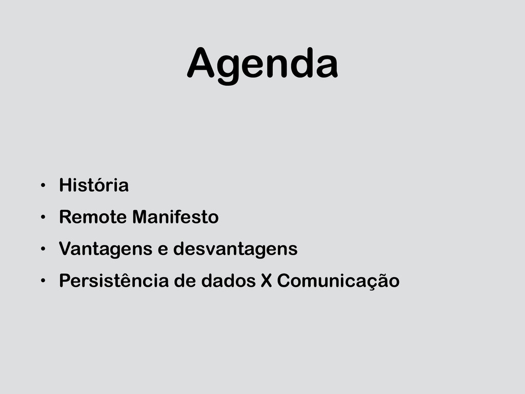 Agenda • História • Remote Manifesto • Vantagen...