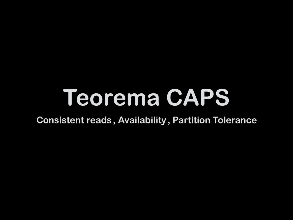Teorema CAPS Consistent reads , Availability , ...