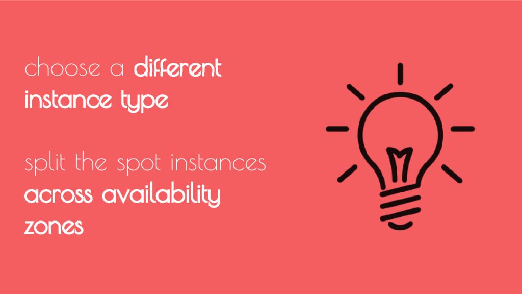 choose a different instance type split the spot...