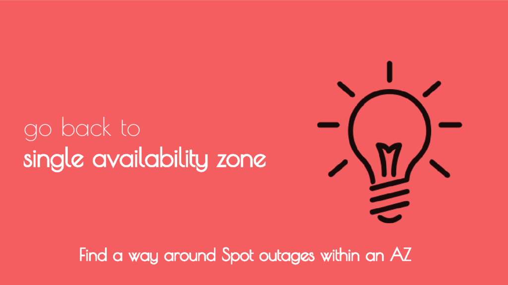 go back to single availability zone Find a way ...