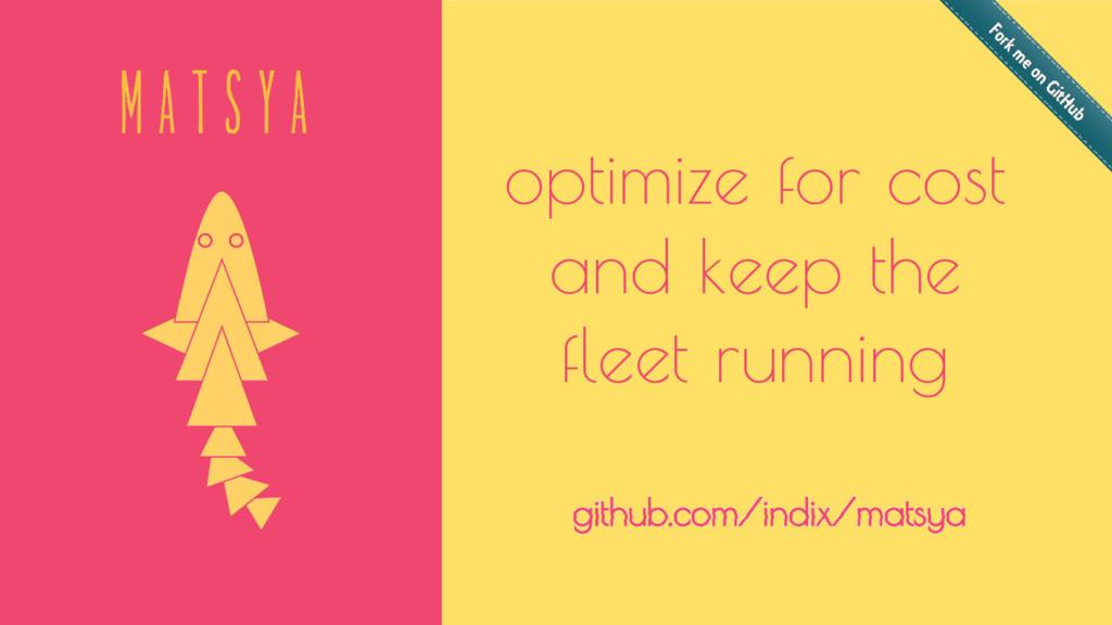 github.com/indix/matsya optimize for cost and k...