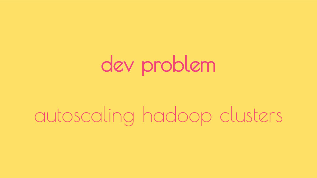 dev problem autoscaling hadoop clusters