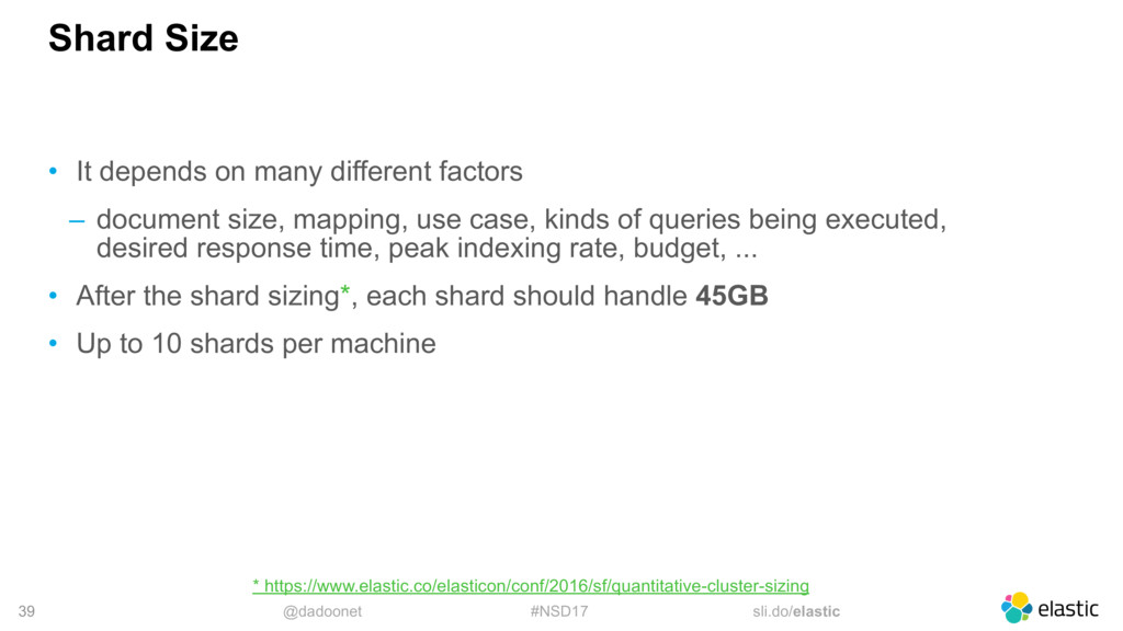 @dadoonet #NSD17 sli.do/elastic 39 Shard Size •...
