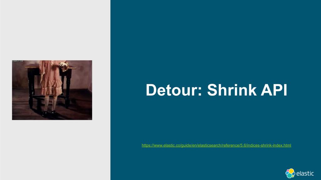 Detour: Shrink API https://www.elastic.co/guide...
