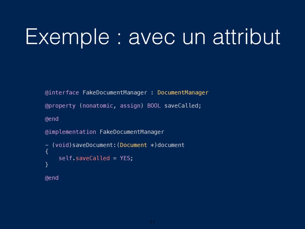 Exemple : avec un attribut 11 @interface FakeDo...