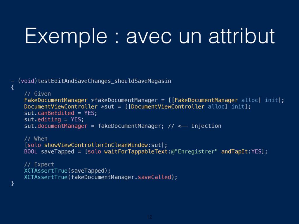 Exemple : avec un attribut 12 - (void)testEditA...