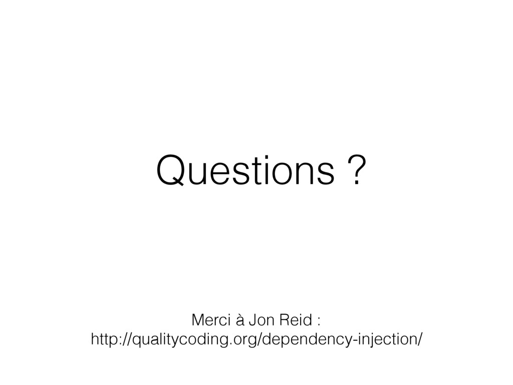 Questions ? Merci à Jon Reid : http://qualityco...
