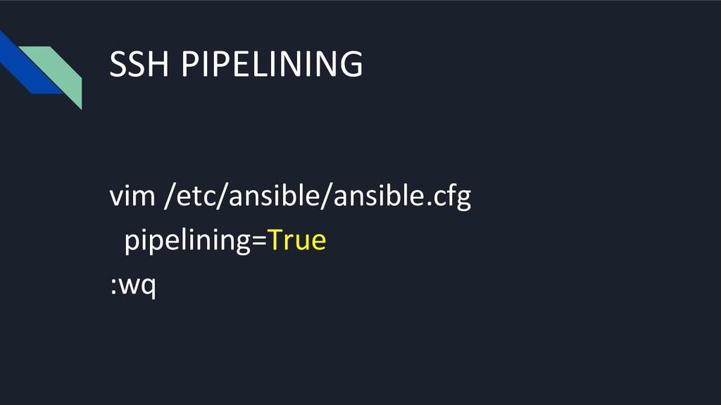 SSH PIPELINING vim /etc/ansible/ansible.cfg pip...