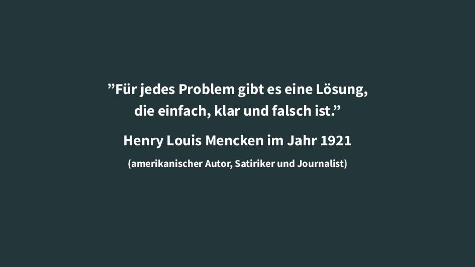 """""""Für jedes Problem gibt es eine Lösung, die ein..."""