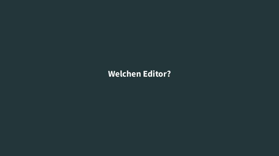 Welchen Editor?