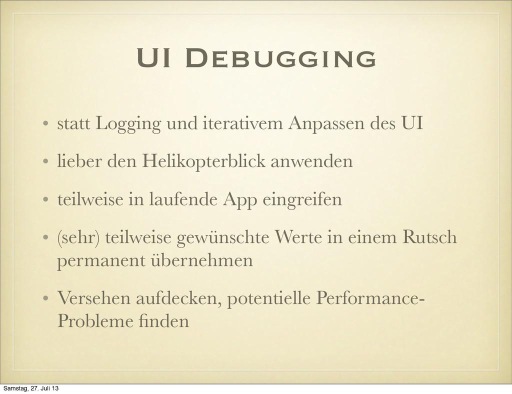 UI Debugging • statt Logging und iterativem Anp...