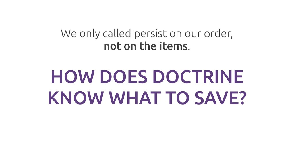 HOW DOES DOCTRINE KNOW WHAT TO SAVE? We only ca...