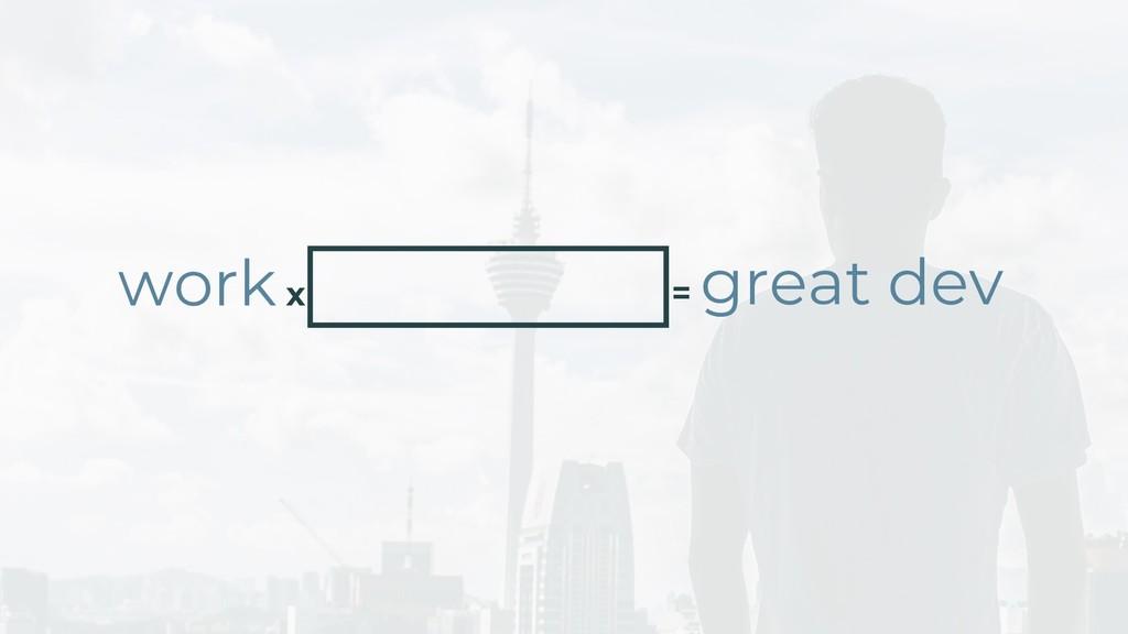 workx = great dev