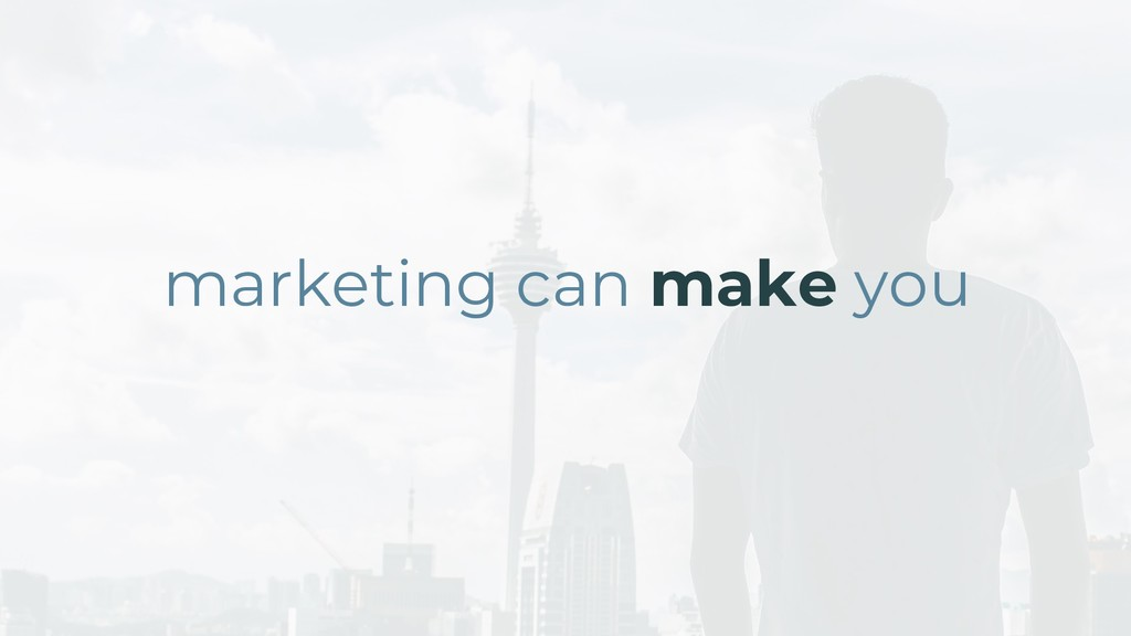marketing can make you