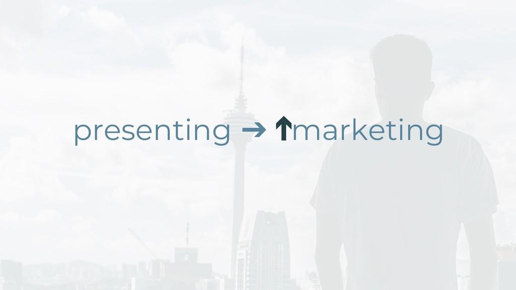 presenting ➔ marketing ➔