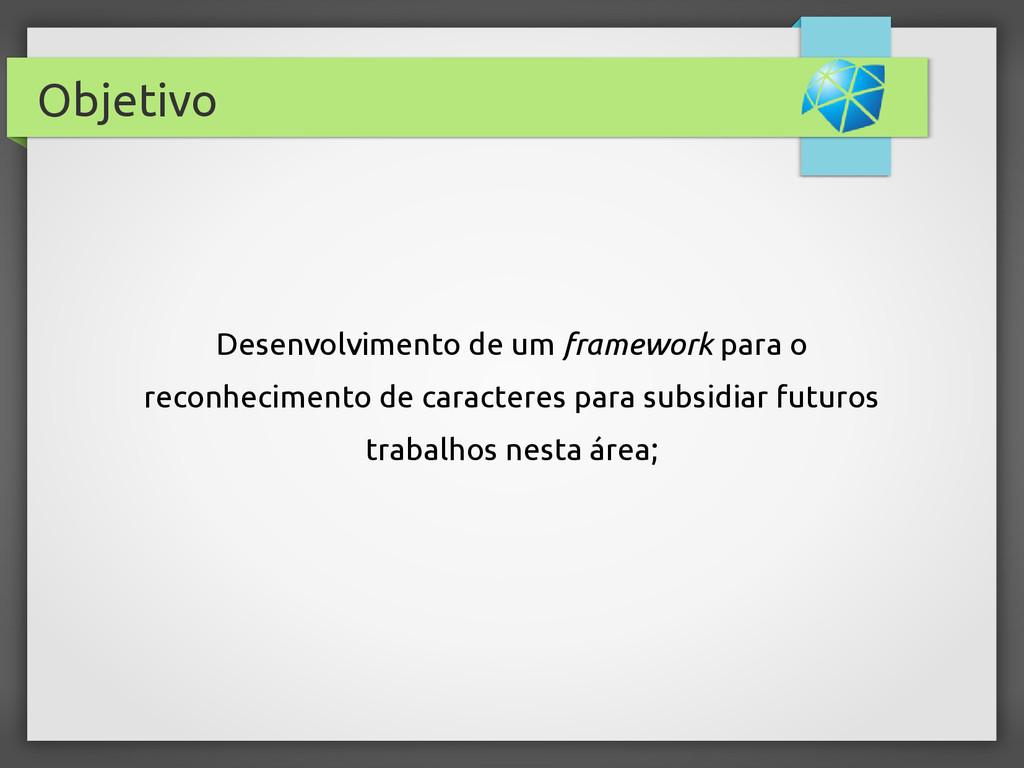 Objetivo Desenvolvimento de um framework para o...