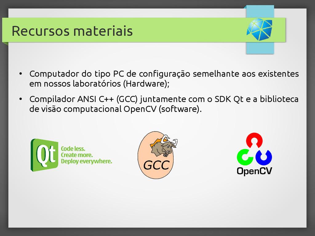 Recursos materiais ● Computador do tipo PC de c...