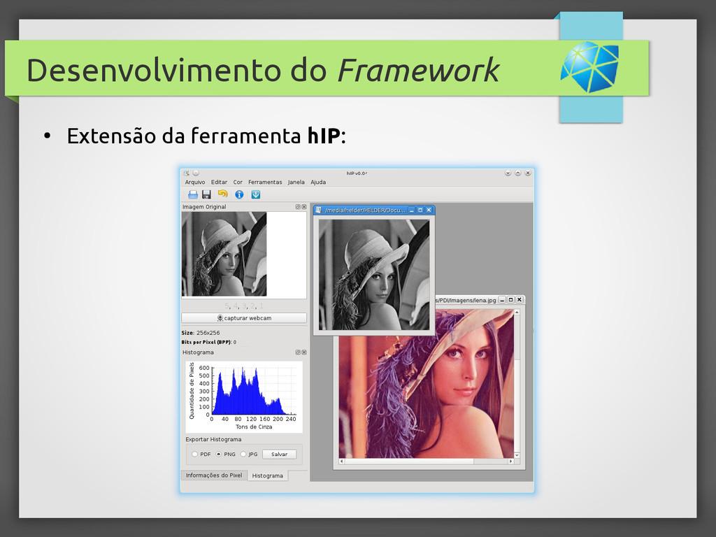 Desenvolvimento do Framework ● Extensão da ferr...