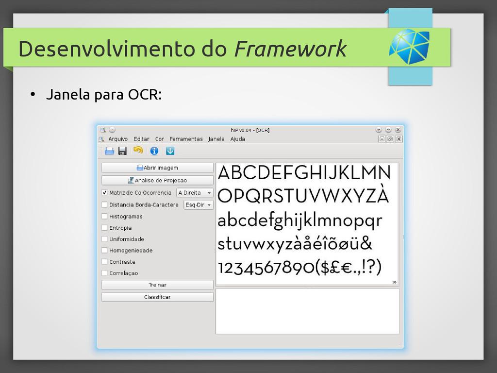 Desenvolvimento do Framework ● Janela para OCR: