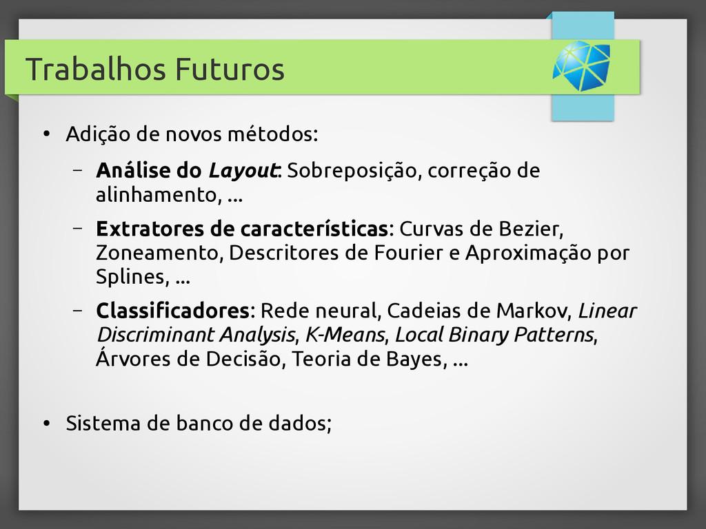 Trabalhos Futuros ● Adição de novos métodos: – ...