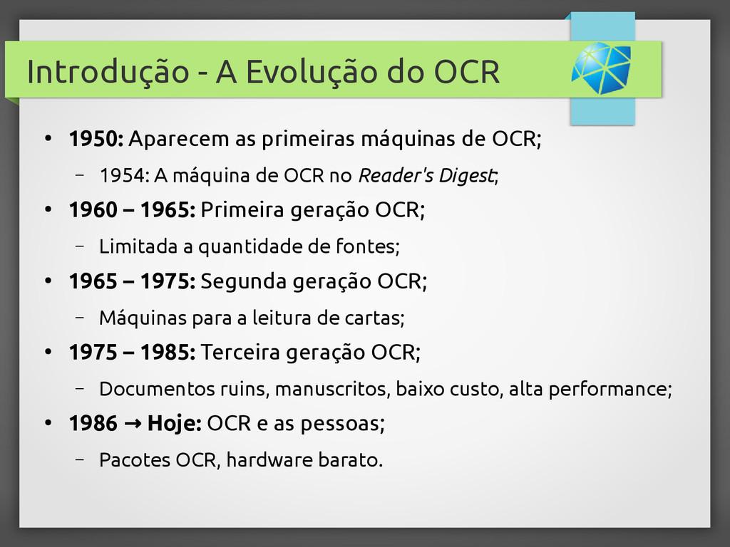 Introdução - A Evolução do OCR ● 1950: Aparecem...