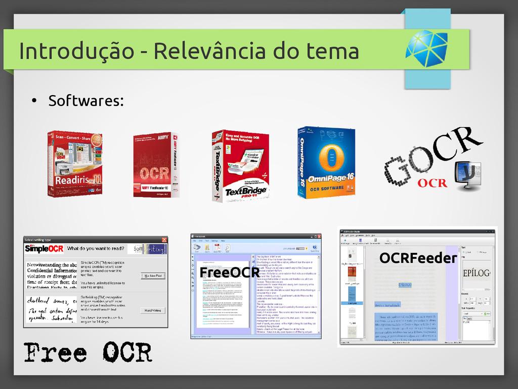 Introdução - Relevância do tema ● Softwares: Fr...