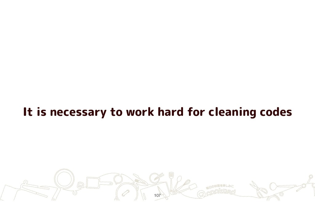 It is necessary to work hard for cleaning codes...